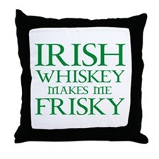 Irish Whiskey Makes Me Frisky Throw Pillow