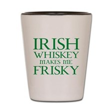 Irish Whiskey Makes Me Frisky Shot Glass