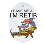 Leave Me Alone, Im Retired Ornament (Oval)