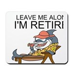 Leave Me Alone, Im Retired Mousepad