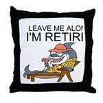 Leave Me Alone, Im Retired Throw Pillow