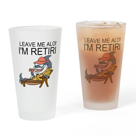Leave Me Alone, Im Retired Drinking Glass