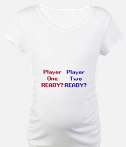 player one and two - ready? maternity t-shirt