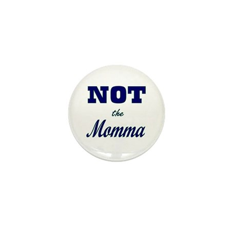 Not The Momma Mini Button (10 pack)