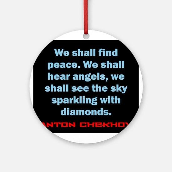 We Shall Find Peace - Anton Chekhov Round Ornament