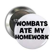 "Wombats Ate My Homework 2.25"" Button (10 pack)"