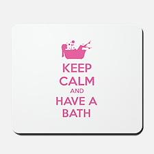 Keep calm and have a bath Mousepad