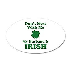 Don't Mess With Me. My Husband Is Irish. 22x14 Ova