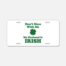 Don't Mess With Me. My Husband Is Irish. Aluminum