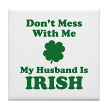 Don't Mess With Me. My Husband Is Irish. Tile Coas