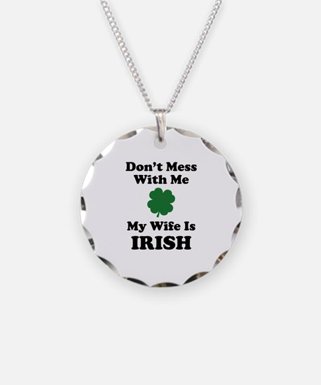 Don't Mess With Me. My Wife Is Irish. Necklace Cir