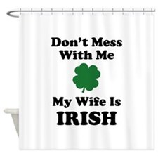 Don't Mess With Me. My Wife Is Irish. Shower Curta