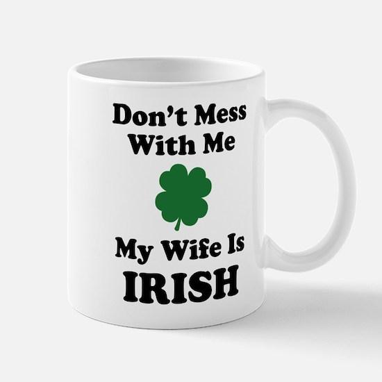Don't Mess With Me. My Wife Is Irish. Mug