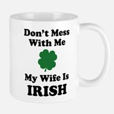 Don't Mess With Me. My Wife Is Irish. Small Small Mug