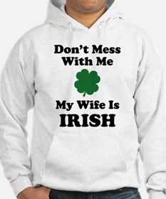 Don't Mess With Me. My Wife Is Irish. Hoodie
