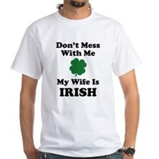 Don't Mess With Me. My Wife Is Irish. Shirt