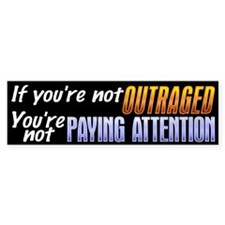 If You're Not Outraged... Bumper Bumper Stickers