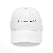 I Run Because... Baseball Cap