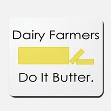 Dairy Farmers Do It... Mousepad