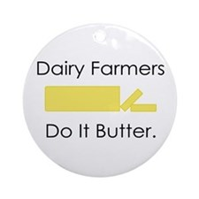 Dairy Farmers Do It... Ornament (Round)
