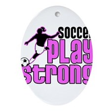 Play Strong Girls Soccer Ornament (Oval)