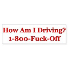 """How Am I Driving? 1-800-Fuck-Off"" Bumper Sticker"