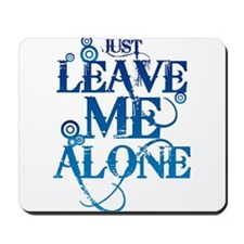 Teenagers attitude - Just Leave Me Alone Mousepad