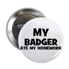 "My Badger Ate My Homework 2.25"" Button (10 pack)"