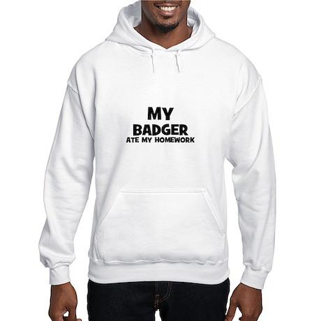 My Badger Ate My Homework Hooded Sweatshirt