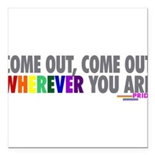 Come Out Come Out - Gay Pride Square Car Magnet 3""