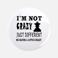 """I'm not Crazy just different Chess 3.5"""" Button"""