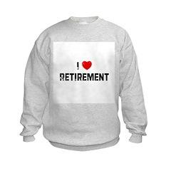 I * Retirement Sweatshirt