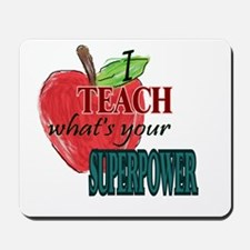 I teach what's your Superpower Mousepad