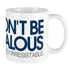 Don't be jealous! I'm simply irresistible Mug