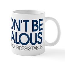 Don't be jealous! I'm simply irresistible Mug