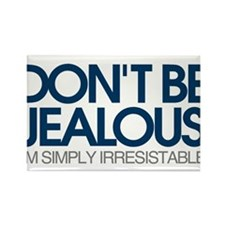 Don't be jealous! I'm simply irresistible Rectangl