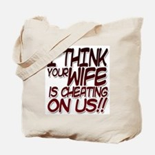 I THINK YOUR WIFE IS CHEATING ON US!! Tote Bag