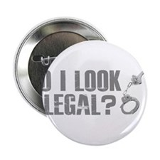 "Do I look illegal?? 2.25"" Button"
