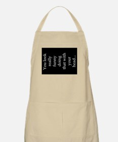 You Look Funny Apron