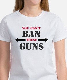 You can't ban these guns Women's T-Shirt