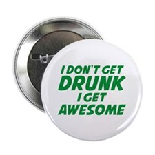 "I Don't Get Drunk I Get Awesome 2.25"" Button"