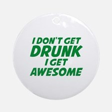 I Don't Get Drunk I Get Awesome Ornament (Round)
