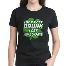 I Don't Get Drunk I Get Awesome Tee