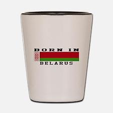 Born In Belarus Shot Glass