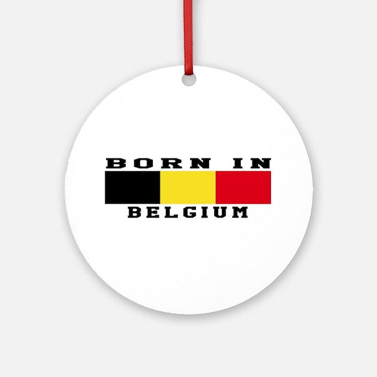 Born In Belgium Ornament (Round)