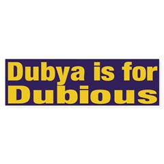 Dubya is for Dubious Bumper Bumper Sticker