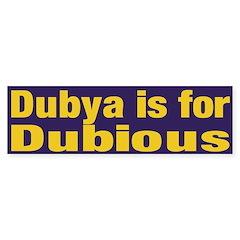 Dubya is for Dubious Bumper Bumper Sticker