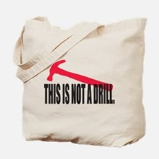 This is not a drill. Tote Bag