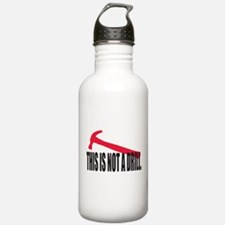 This is not a drill. Water Bottle