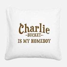 Charlie Bucket is my homeboy Square Canvas Pillow